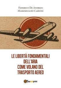 Le libertà fondamentali dell'aria come volano del trasporto aereo - Federico De Andreis,Massimiliano Carioni - copertina