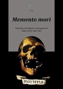 Memento mori. Ritualità, immagine e immaginario della morte nelle alpi - Luca Giarelli - copertina
