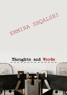 Thoughts and words. Ediz. italiana - Ermira Shqalshi - copertina