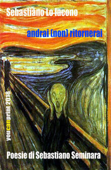 Andrai (non) ritornerai. Poesie di Sebastiano Seminara - Sebastiano Lo Iacono - copertina