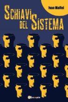 Schiavi del sistema - Ivan Maffei - copertina