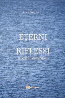Eterni riflessi. Il cerchio della storia - Luca Bortolotti - copertina