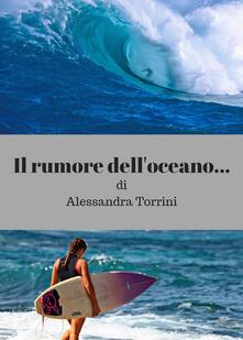 Il rumore dell'oceano... - Alessandra Torrini - copertina