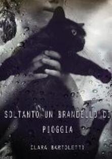 Soltanto un brandello di pioggia - Clara Bartoletti - copertina