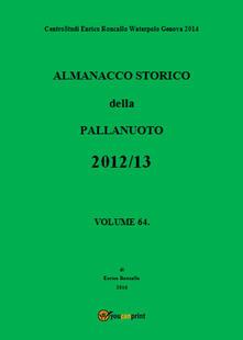 Almanacco storico della pallanuoto (2012-13). Vol. 64 - Enrico Roncallo - copertina