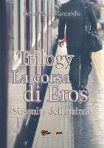 La corsa di Eros. Sussulti dell'anima. Trilogy - Ilenia Maria Mancarella - copertina