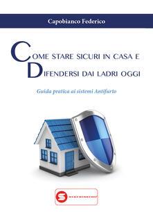 Come stare sicuri in casa e difendersi dai ladri oggi - Federico Capobianco - copertina