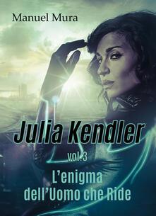 L' enigma dell'Uomo che Ride. Julia Kendler. Vol. 3 - Manuel Mura - copertina