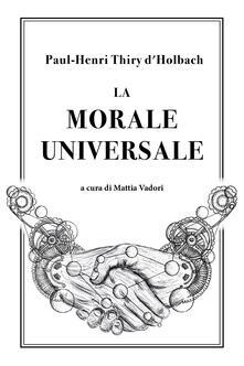 La morale universale - Paul Henri Thiry d'Holbach - copertina