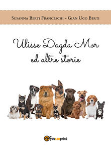 Ulisse Dagda Mor ed altre storie - Susanna Berti Franceschi,Gian Ugo Berti - copertina