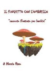 Antondemarirreguera.es Il funghetto con l'ombrello. Ediz. illustrata Image