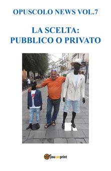 Opuscolo news. Vol. 7: scelta: pubblico o privato, La. - Salvatore Sottile - copertina