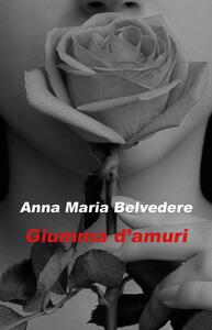 Giumma d'amuri. Testo siciliano - Anna Maria Belvedere - copertina