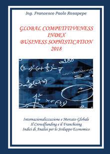 Global competitiveness index business sophistication. Ediz. italiana - Francesco Paolo Rosapepe - copertina