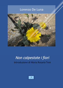 Non calpestate i fiori - Lorenzo De Luna - copertina