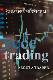 Ecce trading. About a trader - Giuseppe Minnicelli - copertina
