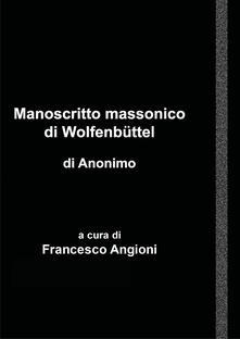 Manoscritto massonico di Wolfenbüttel di anonimo tedesco - Francesco Angioni - copertina
