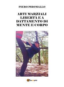 Arti marziali. Libertà e adattamento dei colpi - Piero Piromallo - copertina