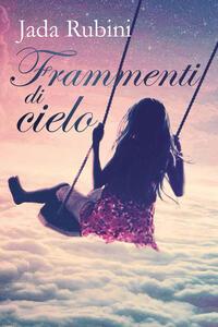 Frammenti di cielo - Jada Rubini - copertina