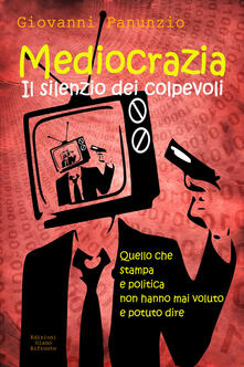 Mediocrazia, il silenzio dei colpevoli - Giovanni Panunzio - copertina