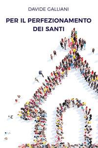 Per il perfezionamento dei santi - Davide Galliani - copertina
