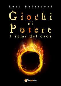 Giochi di potere. I semi del caos - Luca Palazzoni - copertina