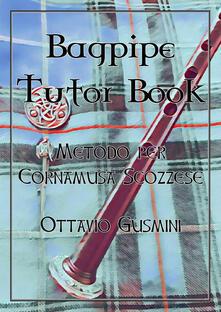 Bagpipe tutor book. Metodo per cornamusa scozzese - Ottavio Gusmini - copertina