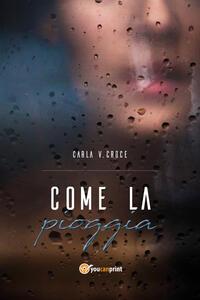 Come la pioggia - Carla Vittoria Croce - copertina