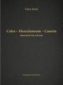 Cales, Herculaneum, Caserta. Itinerari di vita e arte - Gino Iorio - copertina