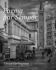 Parma par sèmpor. Ediz. illustrata - Chicca Carbognani - copertina