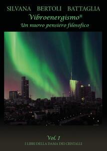 Vibroenergismo. Un nuovo pensiero filosofico. Vol. 1 - Silvana Bertoli Battaglia - copertina