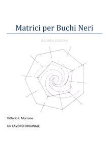 Matrici per buchi neri - Vittorio Morrone - copertina