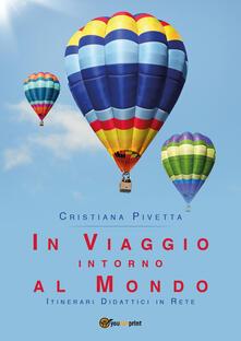 In viaggio intorno al mondo. Itinerari didattici in rete - Cristiana Pivetta - copertina