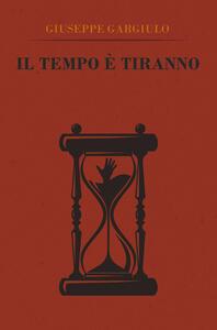 Il tempo è tiranno - Giuseppe Gargiulo - copertina