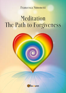 Meditation. The path to forgiveness - Francesca Simonetti - copertina