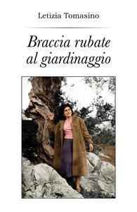 Braccia rubate al giardinaggio - Letizia Tomasino - copertina