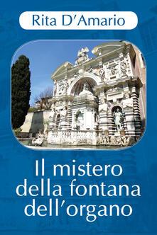 Il mistero della fontana dell'organo - Rita D'Amario - copertina