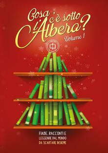 «Cosa c'è sotto l'albero?» Fiabe, racconti e leggende dal mondo da scartare insieme. Vol. 1 - copertina