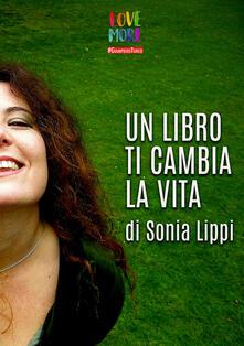Un libro ti cambia la vita - Sonia Lippi - copertina