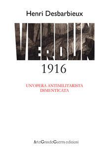 Henri Desbarbieux. Verdun 1916. Un'opera antimilitarista dimenticata - Carol Morganti,Dario Malini - copertina