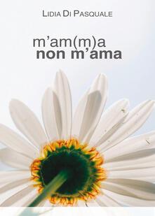 M'am(m)a non m'ama - Lidia Di Pasquale - copertina