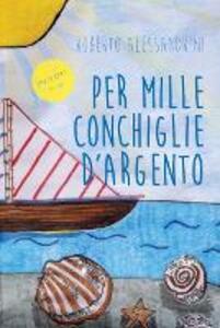 Per mille conchiglie d'argento - Roberto Alessandrini - copertina