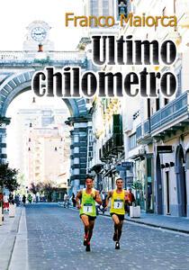 Ultimo chilometro - Franco Maiorca - copertina