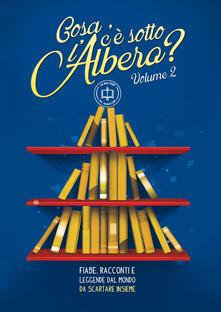 «Cosa c'è sotto l'albero?» Fiabe, racconti e leggende dal mondo da scartare insieme. Vol. 2 - copertina
