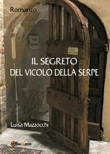 Il segreto del vicolo della serpe - Luisa Mazzocchi - copertina