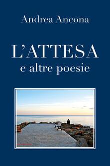 L' attesa e altre poesie - Andrea Ancona - copertina