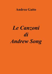 Le canzoni di Andrew Song - Andrea Gatto - copertina