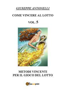 Come vincere al lotto. Vol. 5 - Giuseppe Antonelli - copertina