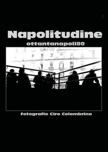 Napolitudine. Ediz. illustrata - Ciro Colombrino - copertina