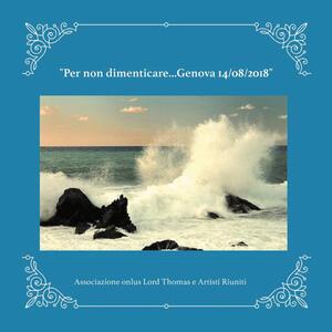 Per non dimenticare... (Genova 14/08/2018). Ediz. illustrata - Associazione onlus Lord Thomas - copertina